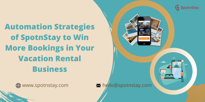 Automation Strategies of SpotnStay to Win More Bookings in Your Vacation Rental Business