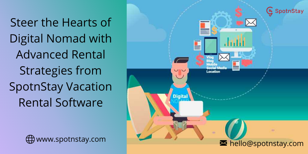 Steer the Hearts of Digital Nomad with Advanced Rental Strategies from SpotnStay Vacation Rental Software